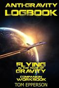 Anti-Gravity Logbook: Flying in the Face of Gravity Companion Workbook (Volume 2)