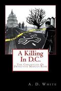 A Killing In D.C.: The Chronicles of Detective Marcus Rose (Volume 1)