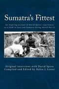 Sumatra's Fittest: An inspiring account of David Spero's experiences as a POW in Java and Su...