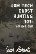 Low Tech Ghost Hunting 101: Volume One