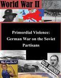 Primordial Violence: German War on the Soviet Partisans (World War II)