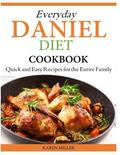 Everyday Daniel Diet Cookbook  Quick and Easy Recipes for the Entire Family