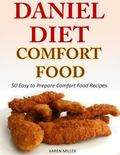 Daniel Diet Comfort Foods: 50 Easy to Prepare Comfort Food Recipes