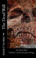 The Dead Wall: Book One of the Forsaken Trilogy (Volume 1)