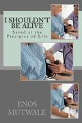 I Shouldn't Be Alive : Saved at the Precipice of Life