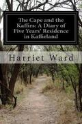 The Cape and the Kaffirs: A Diary of Five Years' Residence in Kaffirland