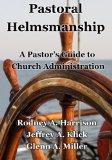 Pastoral Helmsmanship: The Pastor's Guide to Church Administration