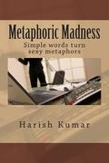 Metaphoric Madness: Simple words turn sexy metaphors (Volume 1)