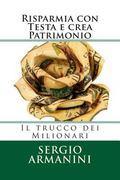 Risparmia con Testa e crea Patrimonio: Il trucco dei Milionari (Italian Edition)