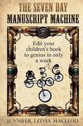 The Seven Day Manuscript Machine: Edit your children's book to genius in only a week (Write ...
