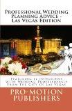 Professional Wedding Planning Advice - Las Vegas Edition: Featuring 14 Interviews With Weddi...
