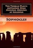 The Theban Plays:  Antigone; King Oedipus; Oedipus at Colonus