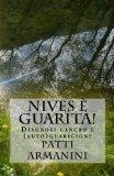 Nives  guarita!: Diagnosi cancro e (auto)guarigione (Italian Edition)