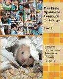 Das Erste Spanische Lesebuch fr Anfnger, Band 2: Stufe A2 zweisprachig mit spanisch-deutsche...