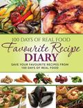100 Days of Real Food - Favourite Recipe Diary : Save Your Favourite Recipes in 100 Days of ...