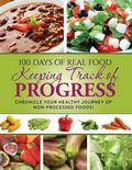 100 Days of Real Food - Keeping Track of Progress : Chronicle Your Healthy Journey of Non-Pr...