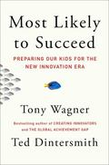 Most Likely to Succeed : How to Help Our Kids Move from Meaningless Credentials to Genuine C...