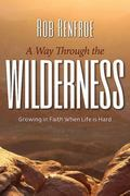Way Through the Wilderness : Growing in Faith When Life Is Hard