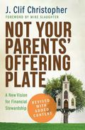 Not Your Parents' Offering Plate : A New Vision for Financial Stewardship
