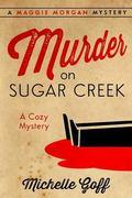 Murder on Sugar Creek: A Maggie Morgan Mystery (Volume 1)