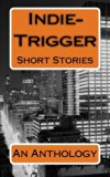 Indie-Trigger Short Stories: An Anthology