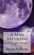 A Man Returned (Dark Light) (Volume 1)