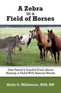 Zebra in a Field of Horses : One Parent's Candid Truth about Raising a Child with Special Needs