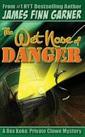 The Wet Nose of Danger (Rex Koko, Private Clown) (Volume 3)
