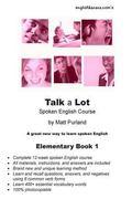 Talk a Lot Elementary Book 1: A great new way to learn spoken English (Talk a Lot Spoken Eng...