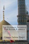 The Ultimate Sacrifice For Allah: Karbala