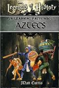 Legends of History: Fun Learning Facts About Aztecs: Illustrated Fun Learning For Kids (Volu...