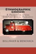 Ethnographic Choices: A Primer on Doing Complex Social Research