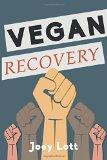 Vegan Recovery: How to Ditch the Dogma That Has Misled You and Free Yourself to Be Healthy a...
