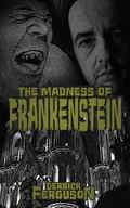 The Madness of Frankenstein