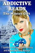 Addictive Reads: The Winter Gift Collection: 7 Uplifting Stories by Best-Selling and Award-W...