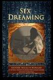 Sex Dreaming: Esoteric Sexuality Revealed. (In the Toltec tradition of don Juan Matus & Carl...