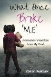 What Once Broke 'Me': Permanent Freedom from My Past