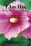 I Am His: He Is My Rose of Sharon: The Relationship Between Jesus and His Bride, the Church