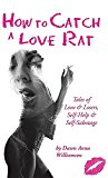 How to Catch a Love Rat: Tales of Love & Losers, Self-Help & Self-Sabotage