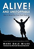 Alive! and Unstoppable: How to Break Free from Dark Shadows