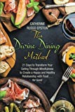 The Divine Dining Method: 21 Days to Transform Your Eating Through Mindfulness to Create a H...
