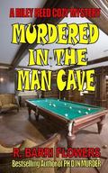 Murdered in the Man Cave: A Riley Reed Cozy Mystery