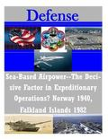 Sea-Based Airpower--The Decisive Factor in Expeditionary Operations? Norway 1940, Falkland I...
