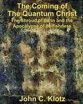 Coming of the Quantum Christ : The Shroud of Turin and the Apocalypse of Selfishess