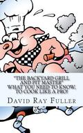 The backyard Grill and Pit Master: What you need to know, to cook like a pro.