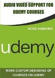 Audio video support for Udemy Courses: More Custom designing of courses on Udemy