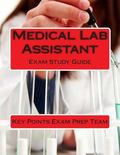 Medical Lab Assistant : Exam Study Guide