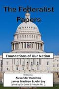 The Federalist Papers: Foundations of Our Nation (America's Heritage) (Volume 4)