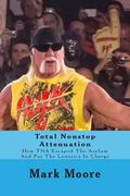 Total Nonstop Attenuation : How TNA Escaped the Asylum and Put the Lunatics in Charge