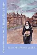 A Sister Marie Story: Saint Philomena, Help! (Volume 1)